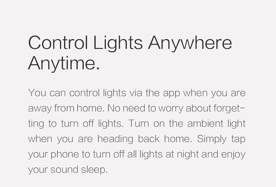 You can control lights via the app when you are away from home by using our smart bulb.